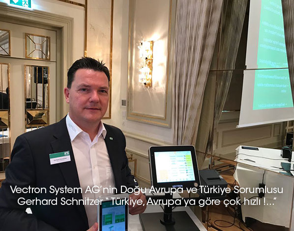 """Vectron System AG'nİn Doğu Avrupa ve Türkİye Sorumlusu Gerhard Schnitzer: """"Türkİye, Avrupa'ya göre çok hızlı!"""""""