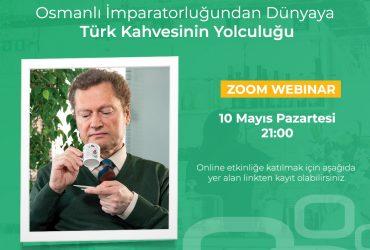 Zoom Webinar – Osmanlı İmparatorluğundan Dünyaya Türk Kahvesinin Yolculuğu