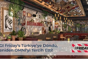 TGI Friday's Türkiye'ye Döndü, Yeniden OMNİ'yi Tercih Etti!